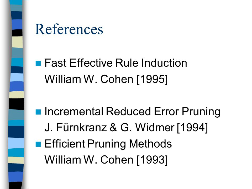 References Fast Effective Rule Induction William W. Cohen [1995]
